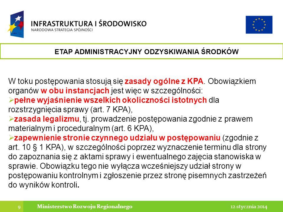 9 12 stycznia 2014Ministerstwo Rozwoju Regionalnego W toku postępowania stosują się zasady ogólne z KPA. Obowiązkiem organów w obu instancjach jest wi