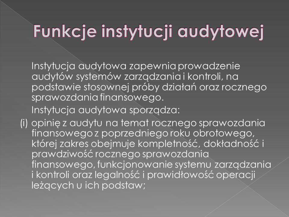 Instytucja audytowa zapewnia prowadzenie audytów systemów zarządzania i kontroli, na podstawie stosownej próby działań oraz rocznego sprawozdania finansowego.