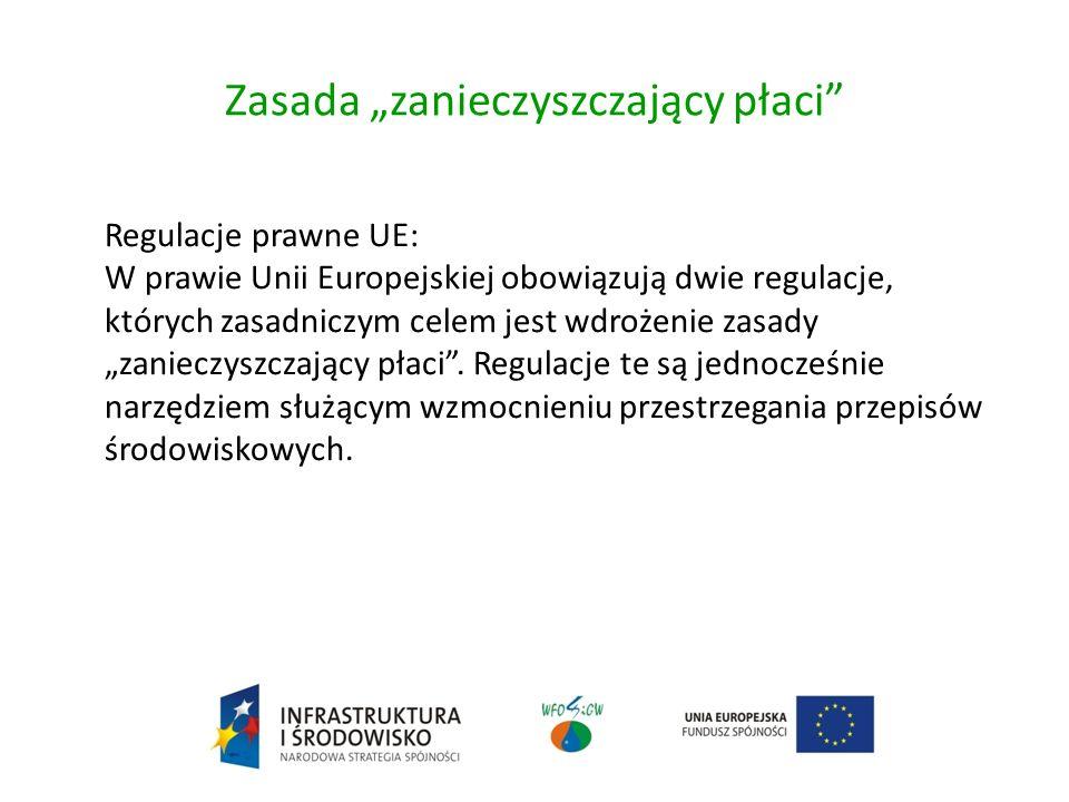 Zasada zanieczyszczający płaci Regulacje prawne UE: W prawie Unii Europejskiej obowiązują dwie regulacje, których zasadniczym celem jest wdrożenie zasady zanieczyszczający płaci.