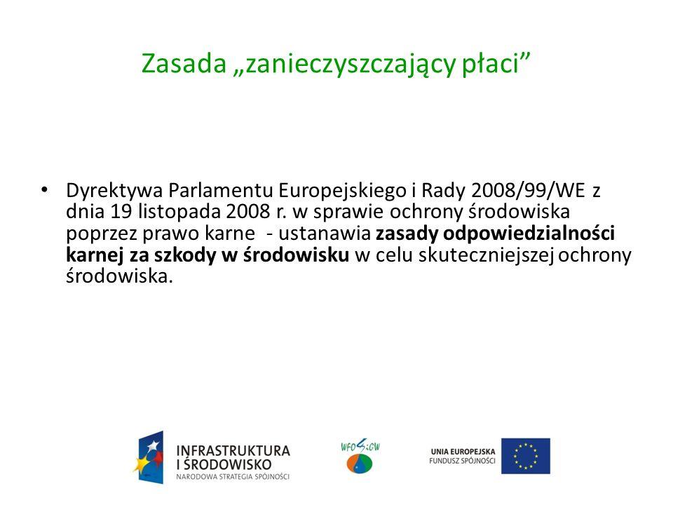 Zasada zanieczyszczający płaci Implementacja prawa UE do polskiego porządku prawnego Dyrektywa 2004/35/WE - Ustawa z 13 kwietnia 2007 r.
