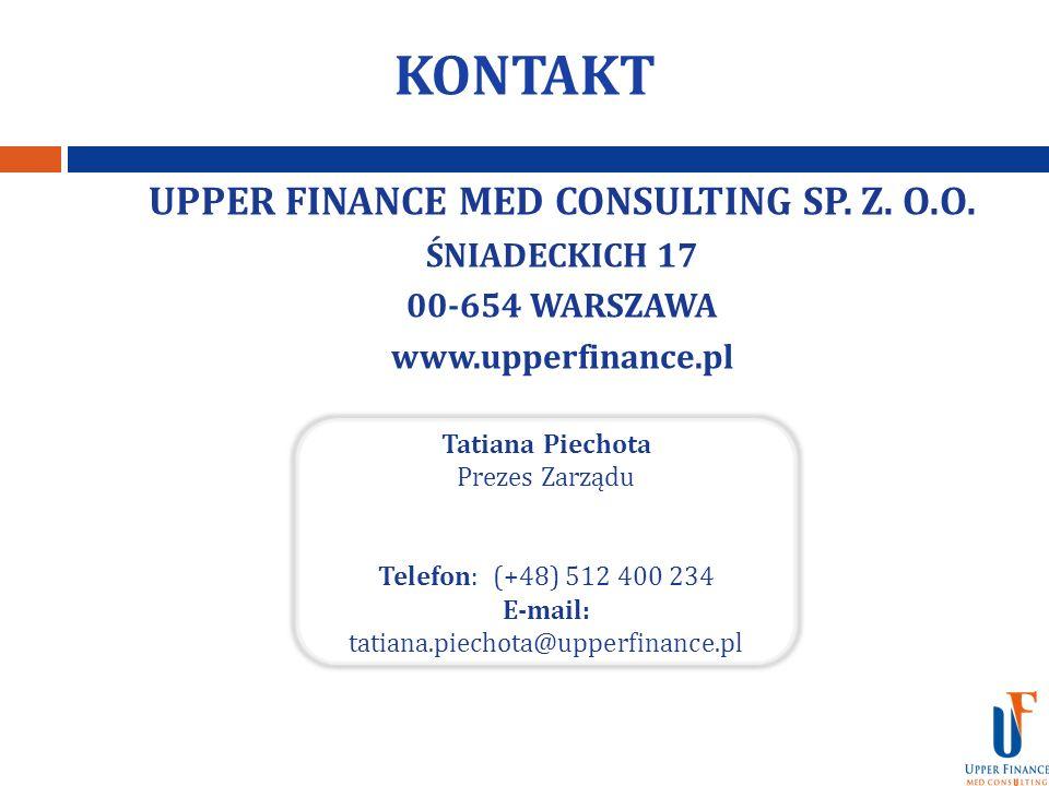 KONTAKT UPPER FINANCE MED CONSULTING SP. Z. O.O. ŚNIADECKICH 17 00-654 WARSZAWA www.upperfinance.pl Tatiana Piechota Prezes Zarządu Telefon: (+48) 512