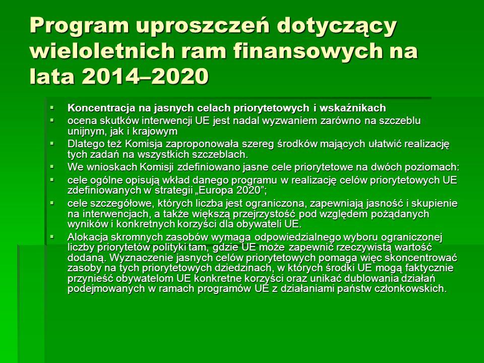 Program uproszczeń dotyczący wieloletnich ram finansowych na lata 2014–2020 Koncentracja na jasnych celach priorytetowych i wskaźnikach Koncentracja na jasnych celach priorytetowych i wskaźnikach ocena skutków interwencji UE jest nadal wyzwaniem zarówno na szczeblu unijnym, jak i krajowym ocena skutków interwencji UE jest nadal wyzwaniem zarówno na szczeblu unijnym, jak i krajowym Dlatego też Komisja zaproponowała szereg środków mających ułatwić realizację tych zadań na wszystkich szczeblach.