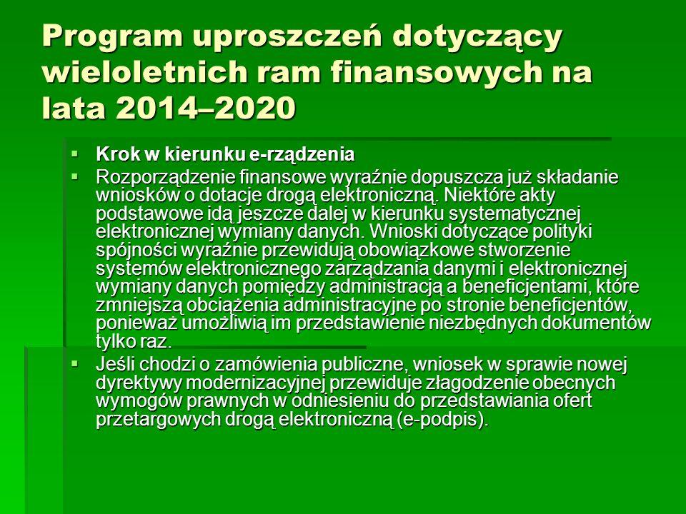 Program uproszczeń dotyczący wieloletnich ram finansowych na lata 2014–2020 Krok w kierunku e-rządzenia Krok w kierunku e-rządzenia Rozporządzenie finansowe wyraźnie dopuszcza już składanie wniosków o dotacje drogą elektroniczną.