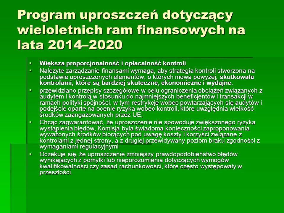 Program uproszczeń dotyczący wieloletnich ram finansowych na lata 2014–2020 Większa proporcjonalność i opłacalność kontroli Większa proporcjonalność i opłacalność kontroli Należyte zarządzanie finansami wymaga, aby strategia kontroli stworzona na podstawie uproszczonych elementów, o których mowa powyżej, skutkowała kontrolami, które są bardziej skuteczne, ekonomiczne i wydajne.