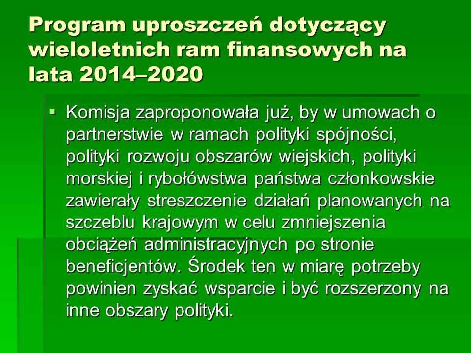 Program uproszczeń dotyczący wieloletnich ram finansowych na lata 2014–2020 Komisja zaproponowała już, by w umowach o partnerstwie w ramach polityki spójności, polityki rozwoju obszarów wiejskich, polityki morskiej i rybołówstwa państwa członkowskie zawierały streszczenie działań planowanych na szczeblu krajowym w celu zmniejszenia obciążeń administracyjnych po stronie beneficjentów.