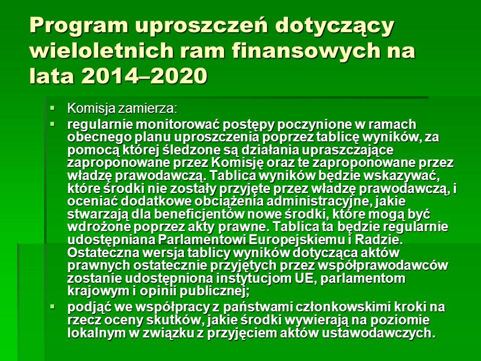 Program uproszczeń dotyczący wieloletnich ram finansowych na lata 2014–2020 Komisja zamierza: Komisja zamierza: regularnie monitorować postępy poczynione w ramach obecnego planu uproszczenia poprzez tablicę wyników, za pomocą której śledzone są działania upraszczające zaproponowane przez Komisję oraz te zaproponowane przez władzę prawodawczą.