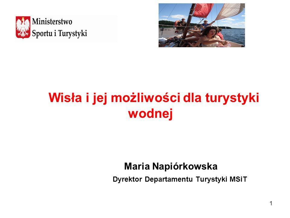 1 Wisła i jej możliwości dla turystyki wodnej Maria Napiórkowska Dyrektor Departamentu Turystyki MSiT