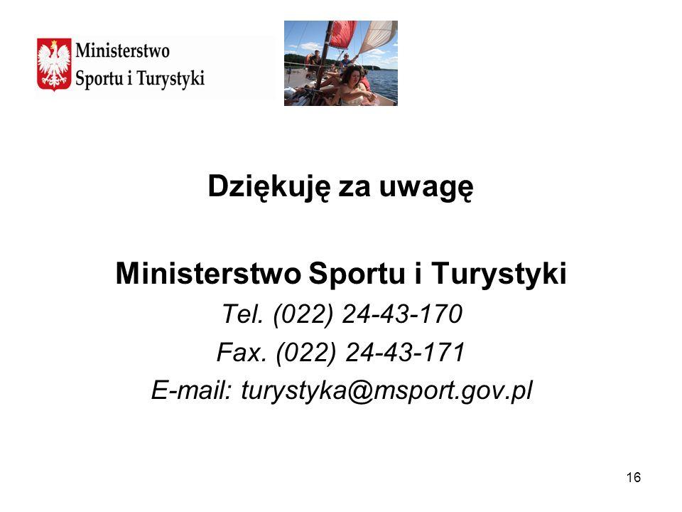 16 Dziękuję za uwagę Ministerstwo Sportu i Turystyki Tel. (022) 24-43-170 Fax. (022) 24-43-171 E-mail: turystyka@msport.gov.pl