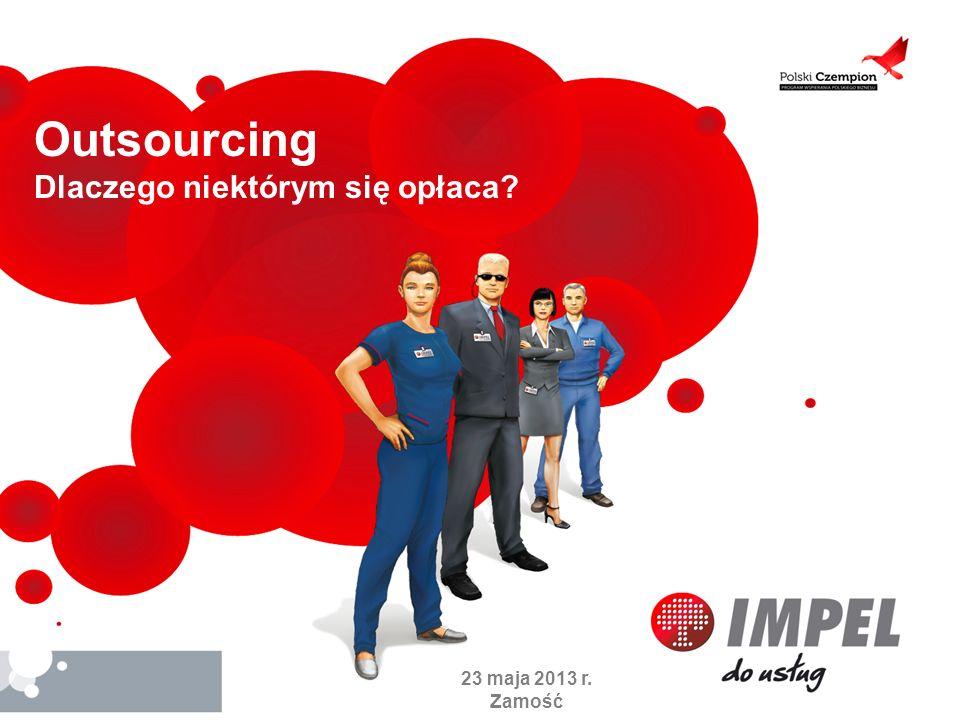 Outsourcing Dlaczego niektórym się opłaca? 23 maja 2013 r. Zamość
