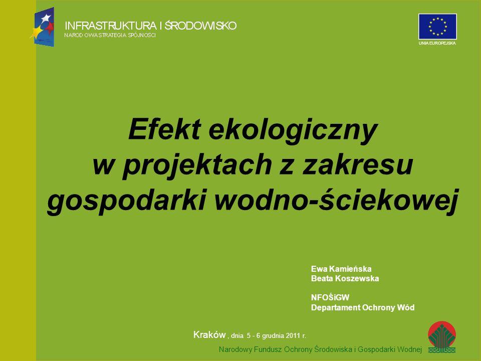 Narodowy Fundusz Ochrony Środowiska i Gospodarki Wodnej UNIA EUROPEJSKA Zakres prezentacji Efekt ekologiczny we Wniosku o dofinansowanie, Efekt ekologiczny we Wniosku o płatność, Efekt ekologiczny w Umowie o dofinansowanie, Dyrektywa 91/271/EWG a prawo polskie, Efekt ekologiczny a dofinansowanie ze środków NFOŚiGW.