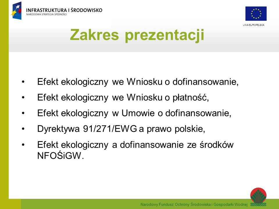 Narodowy Fundusz Ochrony Środowiska i Gospodarki Wodnej UNIA EUROPEJSKA Prawo wodne i Dyrektywa 91/271/EWG definiują aglomerację jako obszar, na którym zaludnienie i/lub działalność gospodarcza są wystarczająco skoncentrowane, aby ścieki komunalne były zbierane i przekazywane do oczyszczalni ścieków komunalnych.