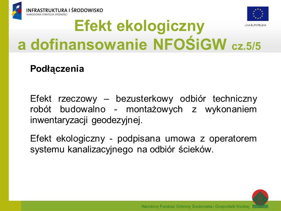 Narodowy Fundusz Ochrony Środowiska i Gospodarki Wodnej UNIA EUROPEJSKA Podłączenia Efekt rzeczowy – bezusterkowy odbiór techniczny robót budowalno -