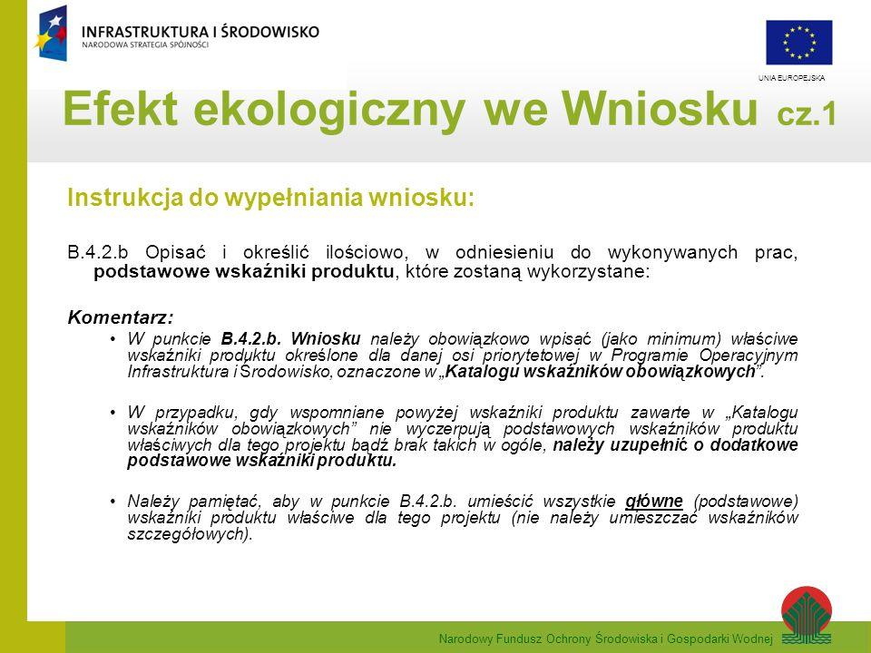 Narodowy Fundusz Ochrony Środowiska i Gospodarki Wodnej UNIA EUROPEJSKA Efekt ekologiczny we Wniosku cz.2 Instrukcja do wypełniania wniosku: B.5.2 Cele społeczno-gospodarcze: Komentarz: Opis ten powinien składać się z dwóch części: cele jakościowe (niemierzalne) oraz wynikające z nich cele ilościowe (mierzalne).