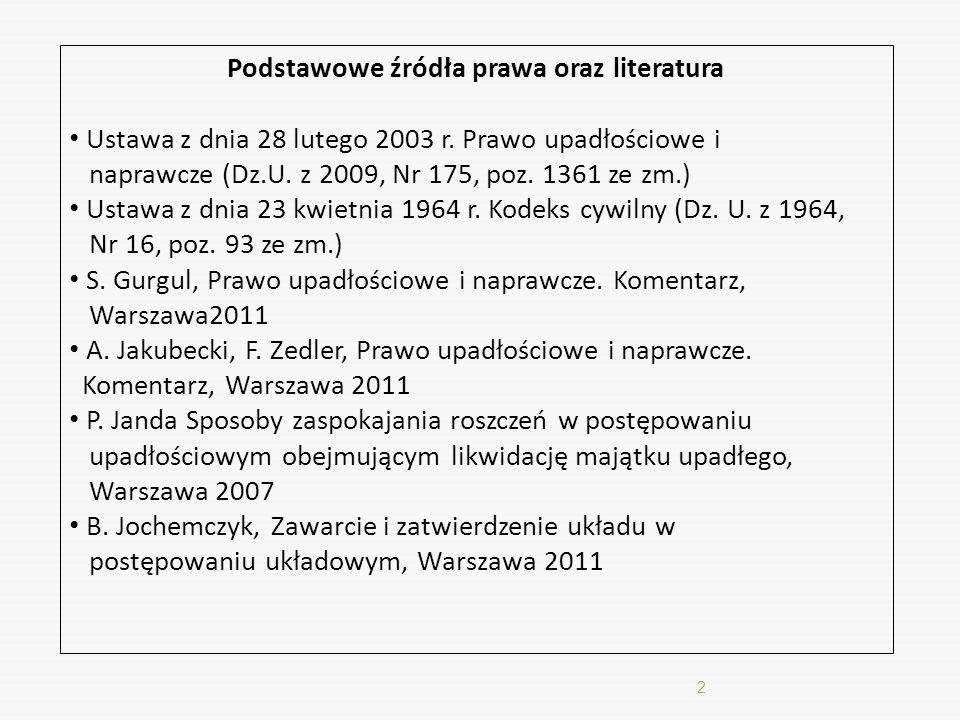 2 Podstawowe źródła prawa oraz literatura Ustawa z dnia 28 lutego 2003 r. Prawo upadłościowe i naprawcze (Dz.U. z 2009, Nr 175, poz. 1361 ze zm.) Usta