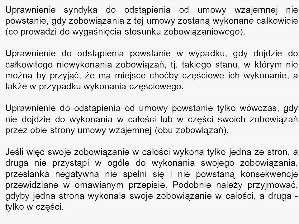 Uprawnienie syndyka do odstąpienia od umowy wzajemnej nie powstanie, gdy zobowiązania z tej umowy zostaną wykonane całkowicie (co prowadzi do wygaśnię