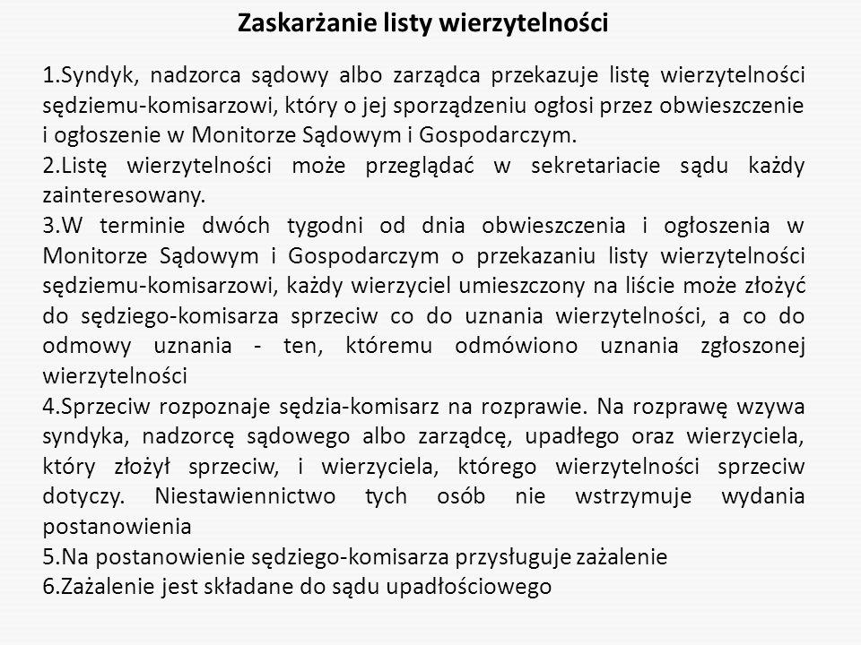 Zaskarżanie listy wierzytelności 1.Syndyk, nadzorca sądowy albo zarządca przekazuje listę wierzytelności sędziemu-komisarzowi, który o jej sporządzeni