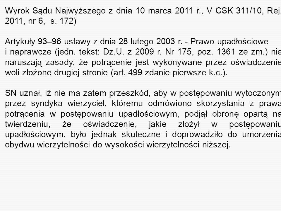 Wyrok Sądu Najwyższego z dnia 10 marca 2011 r., V CSK 311/10, Rej. 2011, nr 6, s. 172) Artykuły 93–96 ustawy z dnia 28 lutego 2003 r. - Prawo upadłośc