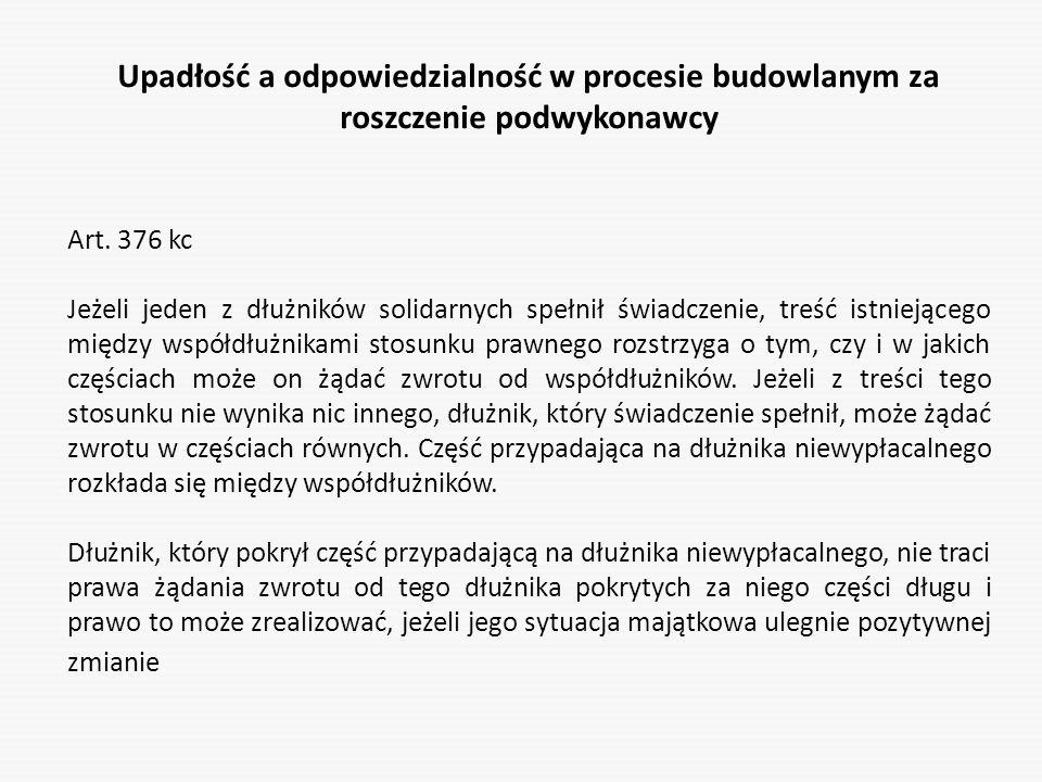 Upadłość a odpowiedzialność w procesie budowlanym za roszczenie podwykonawcy Art. 376 kc Jeżeli jeden z dłużników solidarnych spełnił świadczenie, tre
