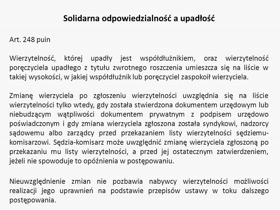 Solidarna odpowiedzialność a upadłość Art. 248 puin Wierzytelność, której upadły jest współdłużnikiem, oraz wierzytelność poręczyciela upadłego z tytu