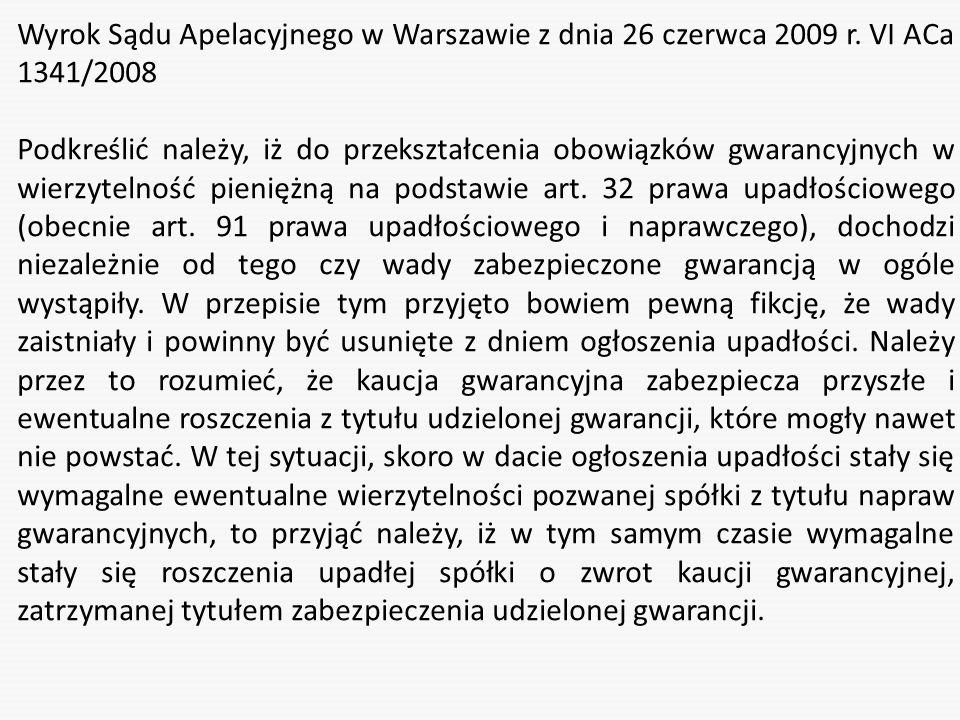 Wyrok Sądu Apelacyjnego w Warszawie z dnia 26 czerwca 2009 r. VI ACa 1341/2008 Podkreślić należy, iż do przekształcenia obowiązków gwarancyjnych w wie