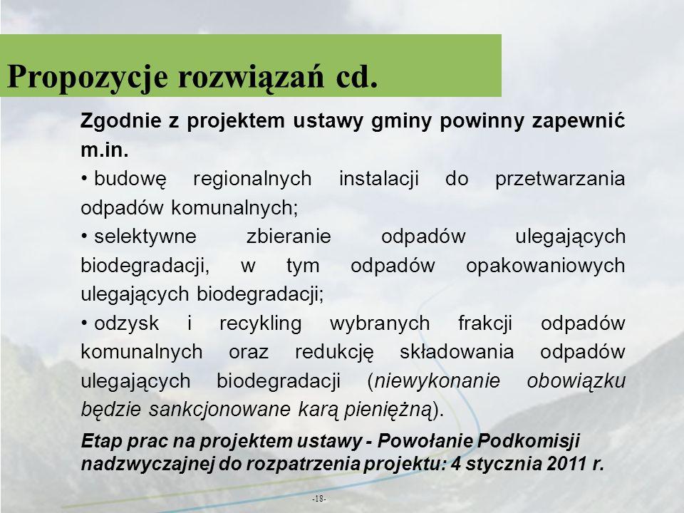 Propozycje rozwiązań cd. -18- Zgodnie z projektem ustawy gminy powinny zapewnić m.in. budowę regionalnych instalacji do przetwarzania odpadów komunaln