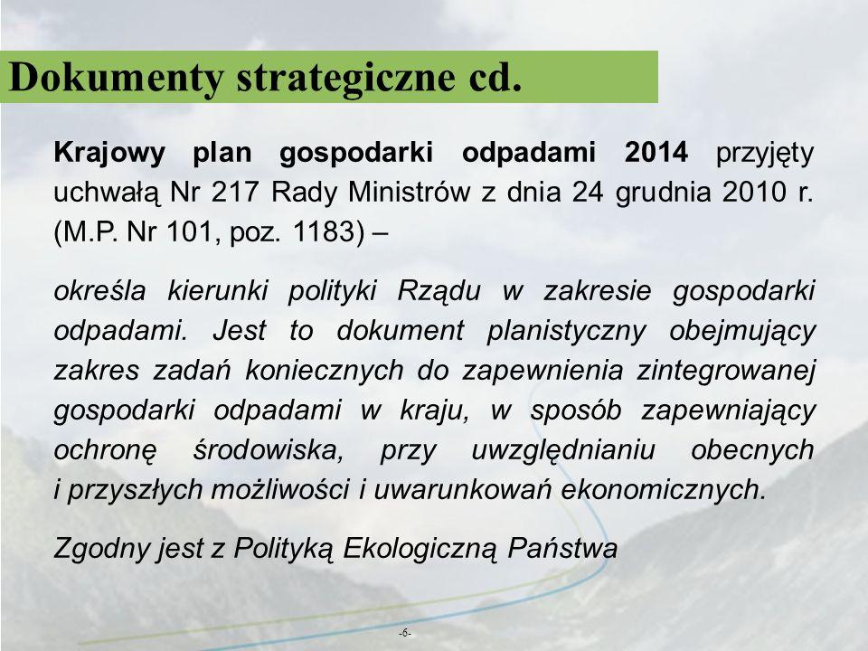Dokumenty strategiczne cd. -6- Krajowy plan gospodarki odpadami 2014 przyjęty uchwałą Nr 217 Rady Ministrów z dnia 24 grudnia 2010 r. (M.P. Nr 101, po