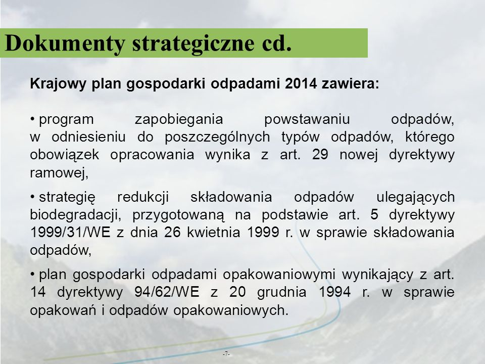 Dokumenty strategiczne cd. -7- Krajowy plan gospodarki odpadami 2014 zawiera: program zapobiegania powstawaniu odpadów, w odniesieniu do poszczególnyc