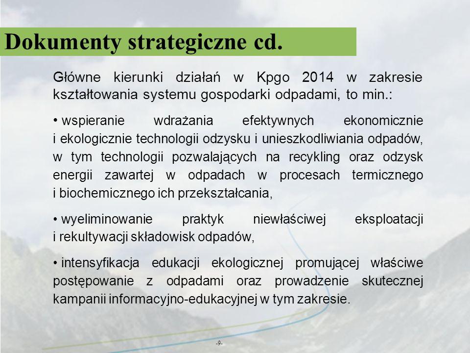 Dokumenty strategiczne cd. -9- Główne kierunki działań w Kpgo 2014 w zakresie kształtowania systemu gospodarki odpadami, to min.: wspieranie wdrażania