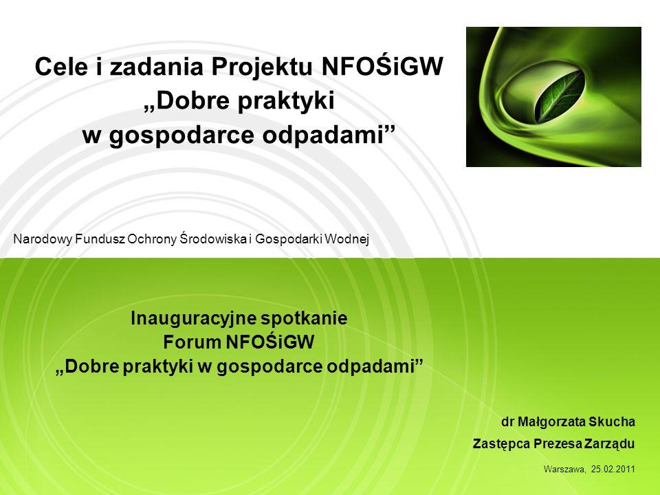 Cele i zadania Projektu NFOŚiGW Dobre praktyki w gospodarce odpadami Inauguracyjne spotkanie Forum NFOŚiGW Dobre praktyki w gospodarce odpadami Narodo
