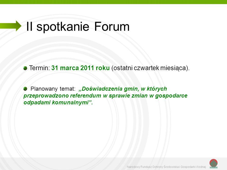 Narodowy Fundusz Ochrony Środowiska i Gospodarki Wodnej II spotkanie Forum Termin: 31 marca 2011 roku (ostatni czwartek miesiąca). Planowany temat: Do