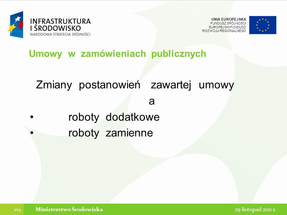 UNIA EUROPEJSKA FUNDUSZ SPÓJNOŚCI EUROPEJSKI FUNDUSZ ROZWOJU REGIONALNEGO Umowy w zamówieniach publicznych Zmiany postanowień zawartej umowy a roboty