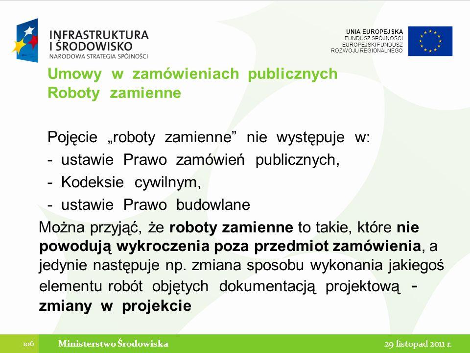 UNIA EUROPEJSKA FUNDUSZ SPÓJNOŚCI EUROPEJSKI FUNDUSZ ROZWOJU REGIONALNEGO Umowy w zamówieniach publicznych Roboty zamienne Pojęcie roboty zamienne nie