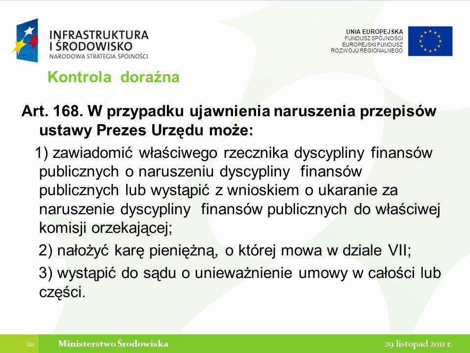 UNIA EUROPEJSKA FUNDUSZ SPÓJNOŚCI EUROPEJSKI FUNDUSZ ROZWOJU REGIONALNEGO Kontrola doraźna Art. 168. W przypadku ujawnienia naruszenia przepisów ustaw