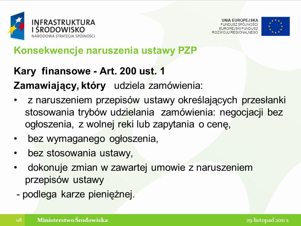 UNIA EUROPEJSKA FUNDUSZ SPÓJNOŚCI EUROPEJSKI FUNDUSZ ROZWOJU REGIONALNEGO Konsekwencje naruszenia ustawy PZP Kary finansowe - Art. 200 ust. 1 Zamawiaj