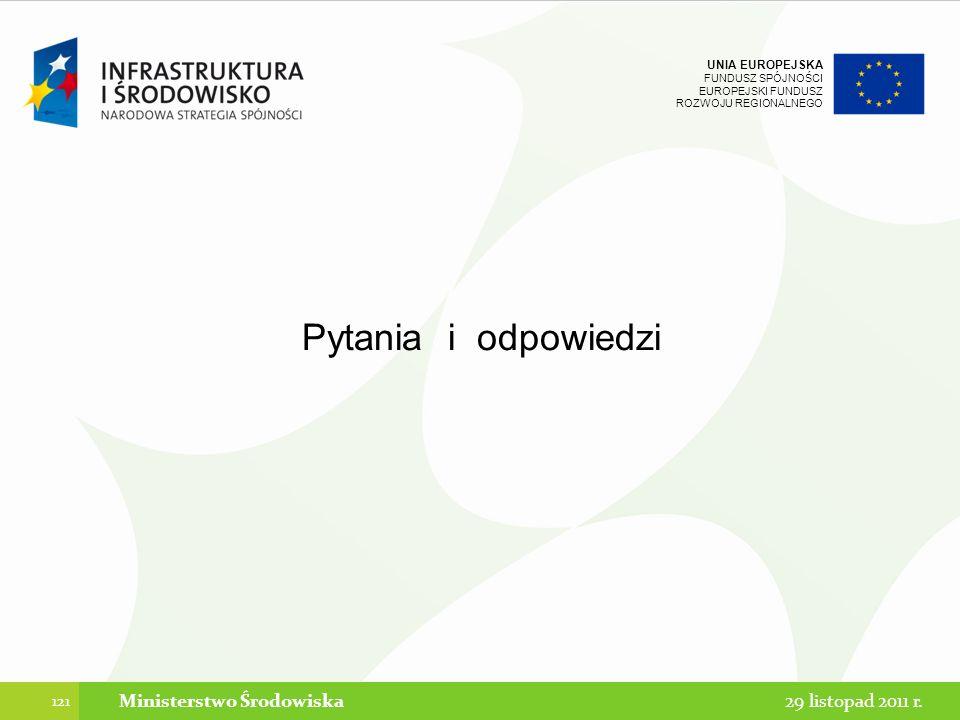 UNIA EUROPEJSKA FUNDUSZ SPÓJNOŚCI EUROPEJSKI FUNDUSZ ROZWOJU REGIONALNEGO Pytania i odpowiedzi 121 Ministerstwo Środowiska29 listopad 2011 r.