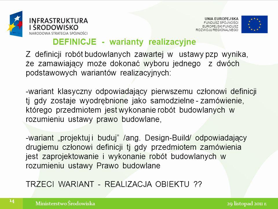 UNIA EUROPEJSKA FUNDUSZ SPÓJNOŚCI EUROPEJSKI FUNDUSZ ROZWOJU REGIONALNEGO Ministerstwo Środowiska 14 DEFINICJE - warianty realizacyjne Z definicji rob