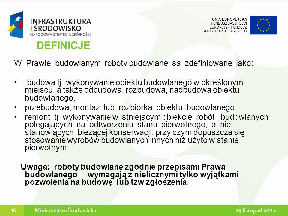 UNIA EUROPEJSKA FUNDUSZ SPÓJNOŚCI EUROPEJSKI FUNDUSZ ROZWOJU REGIONALNEGO W Prawie budowlanym roboty budowlane są zdefiniowane jako: budowa tj wykonyw