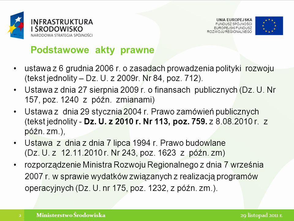 UNIA EUROPEJSKA FUNDUSZ SPÓJNOŚCI EUROPEJSKI FUNDUSZ ROZWOJU REGIONALNEGO Kategorie wydatków kwalifikowalnych: Przygotowanie projektu Zarządzanie projektem Nabycie nieruchomości Budowa i montaż Sprzęt i wyposażenie Działania informacyjne i promocyjne Podatek od towarów i usług (VAT) Niezbędne opłaty Inne kategorie wydatków 13 29 listopad 2011 r.Ministerstwo Środowiska
