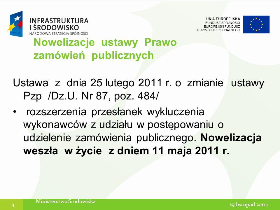 UNIA EUROPEJSKA FUNDUSZ SPÓJNOŚCI EUROPEJSKI FUNDUSZ ROZWOJU REGIONALNEGO Ustawa z dnia 25 lutego 2011 r. o zmianie ustawy Pzp /Dz.U. Nr 87, poz. 484/