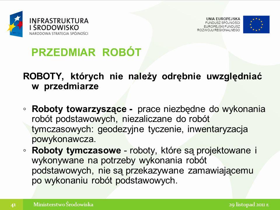 UNIA EUROPEJSKA FUNDUSZ SPÓJNOŚCI EUROPEJSKI FUNDUSZ ROZWOJU REGIONALNEGO ROBOTY, których nie należy odrębnie uwzględniać w przedmiarze Roboty towarzy