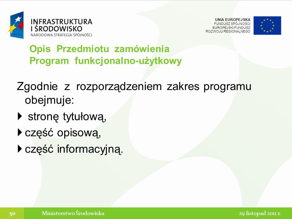 UNIA EUROPEJSKA FUNDUSZ SPÓJNOŚCI EUROPEJSKI FUNDUSZ ROZWOJU REGIONALNEGO Zgodnie z rozporządzeniem zakres programu obejmuje: stronę tytułową, część o