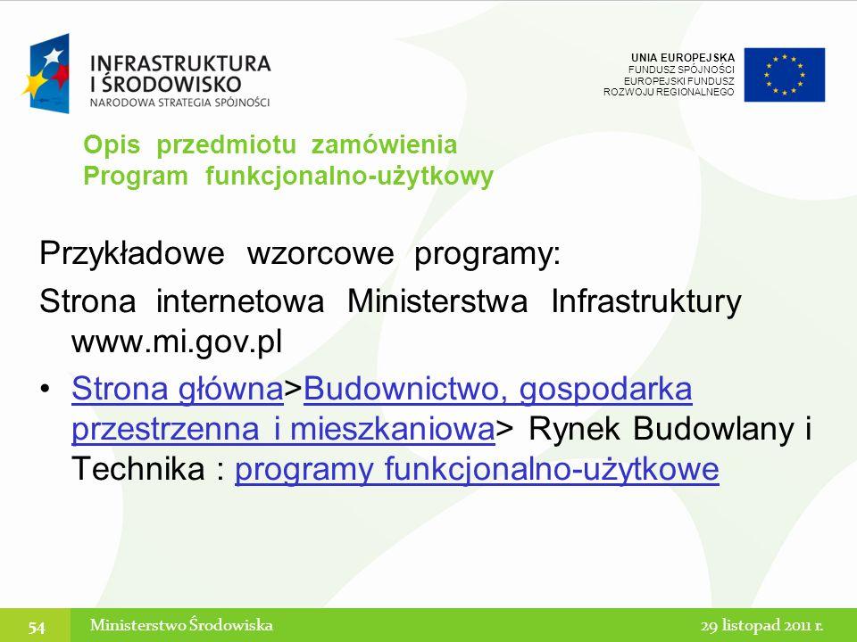 UNIA EUROPEJSKA FUNDUSZ SPÓJNOŚCI EUROPEJSKI FUNDUSZ ROZWOJU REGIONALNEGO Przykładowe wzorcowe programy: Strona internetowa Ministerstwa Infrastruktur
