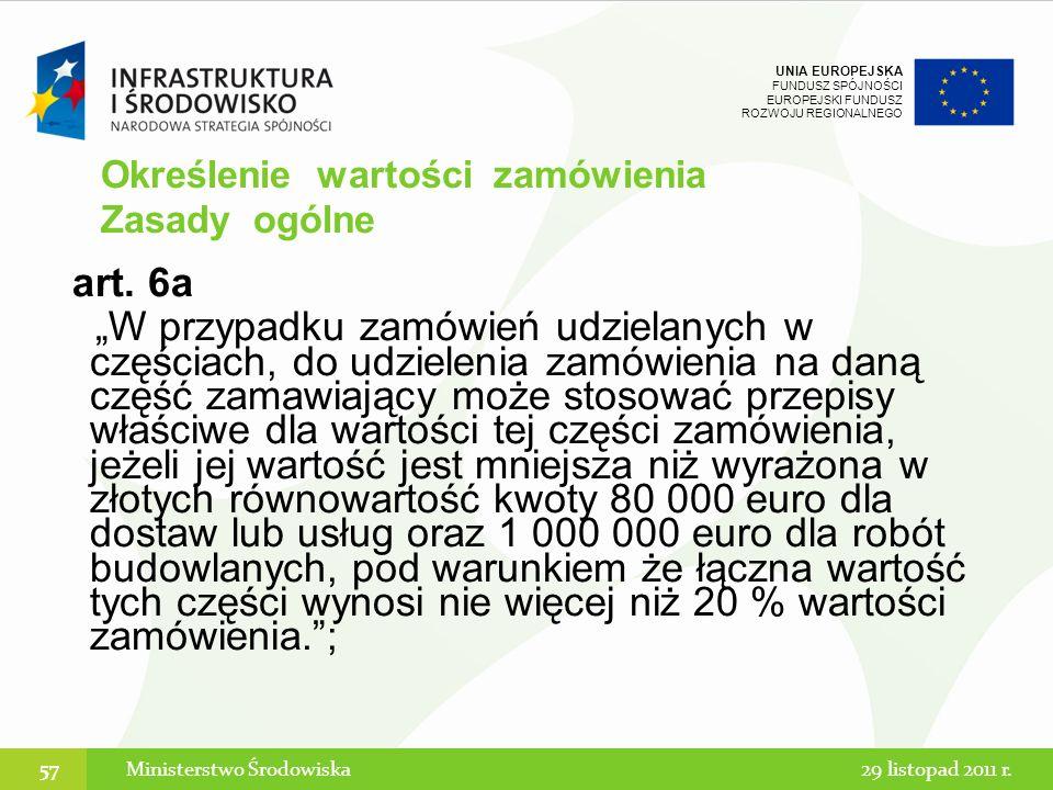 UNIA EUROPEJSKA FUNDUSZ SPÓJNOŚCI EUROPEJSKI FUNDUSZ ROZWOJU REGIONALNEGO art. 6a W przypadku zamówień udzielanych w częściach, do udzielenia zamówien