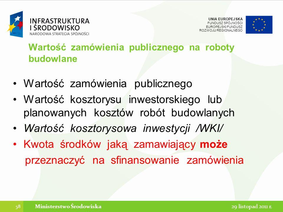 UNIA EUROPEJSKA FUNDUSZ SPÓJNOŚCI EUROPEJSKI FUNDUSZ ROZWOJU REGIONALNEGO Wartość zamówienia publicznego na roboty budowlane Wartość zamówienia public