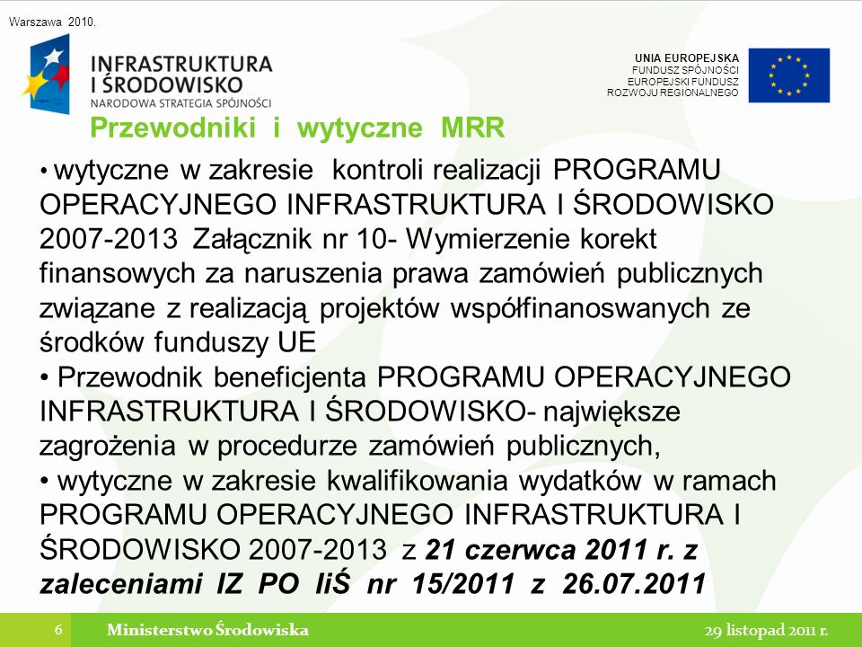 UNIA EUROPEJSKA FUNDUSZ SPÓJNOŚCI EUROPEJSKI FUNDUSZ ROZWOJU REGIONALNEGO Każda specyfikacja techniczna powinna zawierać: 1) część ogólną, 2) wymagania dotyczące wyrobów budowlanych 3) wymagania dotyczące sprzętu i maszyn 4) wymagania dotyczące środków transportu; 5) wymagania dotyczące wykonania robót budowlanych 6) opis działań związanych z kontrolą, badaniami oraz odbiorem wyrobów i robót budowlanych 7) wymagania dotyczące przedmiaru i obmiaru robót; 8) opis sposobu odbioru robót budowlanych; 9) opis sposobu rozliczenia robót tymczasowych i prac towarzyszących; 10) dokumenty odniesienia Ministerstwo Środowiska47 OPIS PRZEDMIOTU ZAMÓWIENIA Specyfikacje techniczne 29 listopad 2011 r.