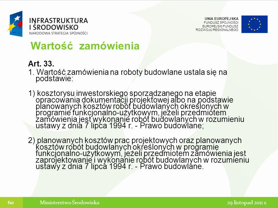 UNIA EUROPEJSKA FUNDUSZ SPÓJNOŚCI EUROPEJSKI FUNDUSZ ROZWOJU REGIONALNEGO Art. 33. 1. Wartość zamówienia na roboty budowlane ustala się na podstawie: