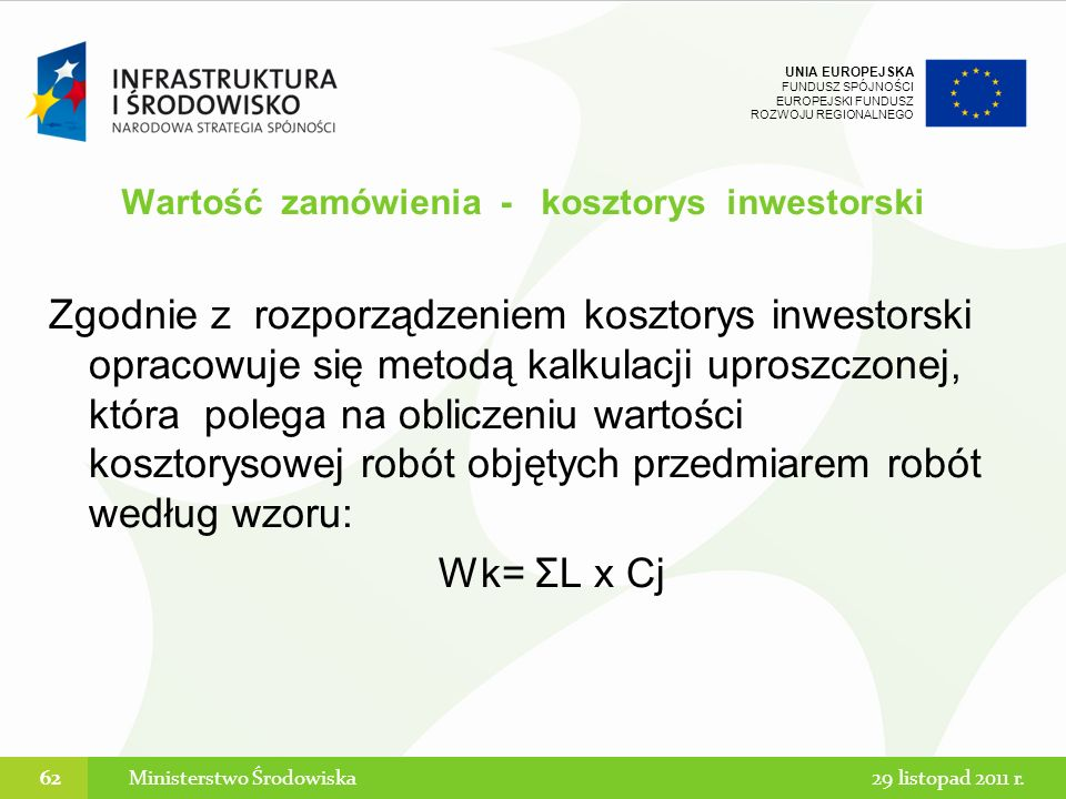 UNIA EUROPEJSKA FUNDUSZ SPÓJNOŚCI EUROPEJSKI FUNDUSZ ROZWOJU REGIONALNEGO Zgodnie z rozporządzeniem kosztorys inwestorski opracowuje się metodą kalkul