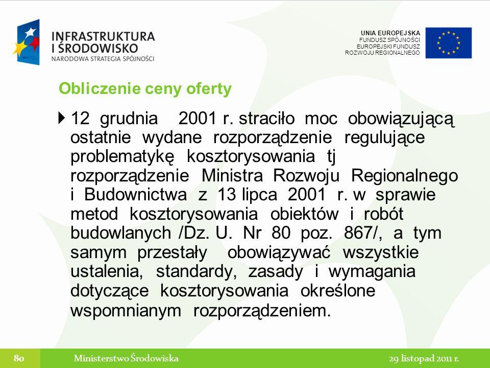 UNIA EUROPEJSKA FUNDUSZ SPÓJNOŚCI EUROPEJSKI FUNDUSZ ROZWOJU REGIONALNEGO 12 grudnia 2001 r. straciło moc obowiązującą ostatnie wydane rozporządzenie