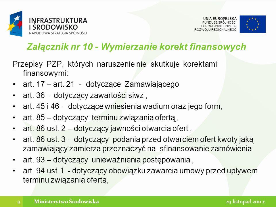 UNIA EUROPEJSKA FUNDUSZ SPÓJNOŚCI EUROPEJSKI FUNDUSZ ROZWOJU REGIONALNEGO Załącznik nr 10 - Wymierzanie korekt finansowych Cd przepisów art.