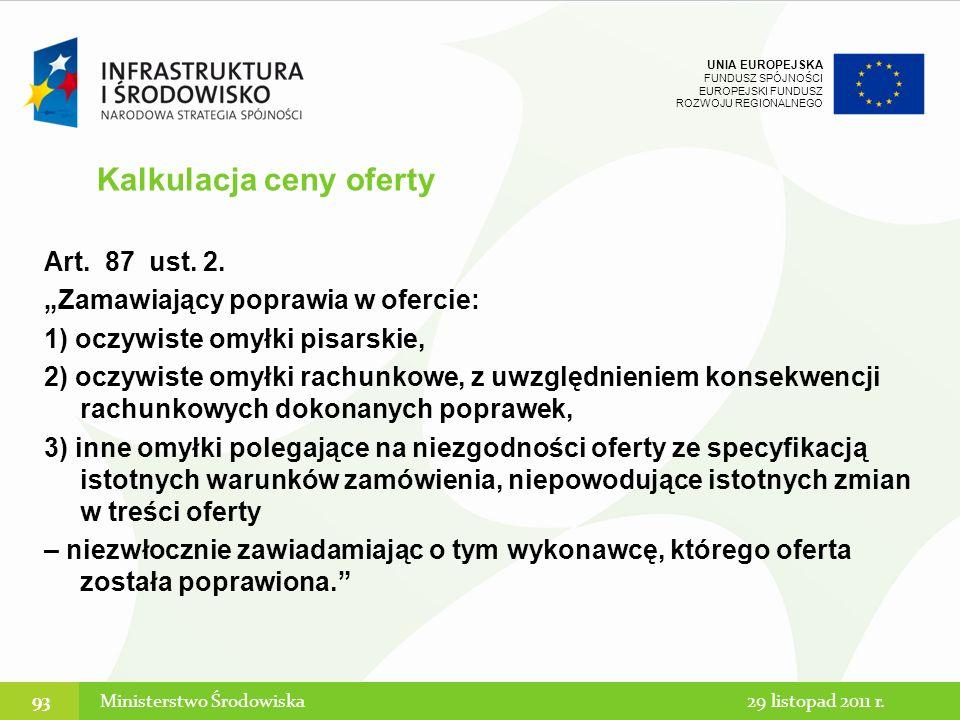 UNIA EUROPEJSKA FUNDUSZ SPÓJNOŚCI EUROPEJSKI FUNDUSZ ROZWOJU REGIONALNEGO Art. 87 ust. 2. Zamawiający poprawia w ofercie: 1) oczywiste omyłki pisarski